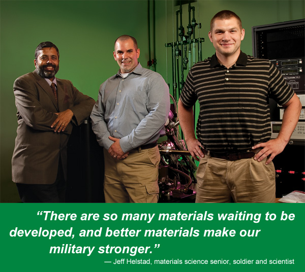 Jeff Helstad (right), soldier and materials science senior, with mentors Srinivasan Srivilliputhur and Thomas Scharf, assistant professors of materials science and engineering. (Photo by Mike Woodruff)