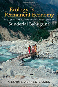 Ecology is Permanent Economy: The Activism and Environmental Philosophy of Sunderlal Bahuguna bookcover