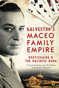 Galveston's Maceo Family Empire: Bootleggin and the Balinese Room bookcover