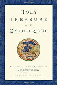 Holy Treasure and Sacred Song: Relic Cults and Their Liturgies in Medieval Tuscanny bookcover