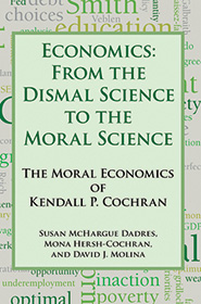 Economics: From the Dismal Science to the Moral Science, The Moral Economics of Kendall P. Cochran bookcover