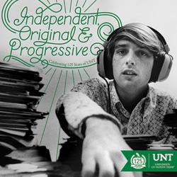 Independent, Original and Progressive: Celebrating 125 Years of UNT