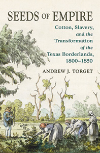 Seeds of Empire: Cotton, Slavery and the Transformation of the Texas Borderlands book cover