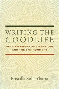 Writing the Goodlife: Mexican American Literature and the Environment book cover