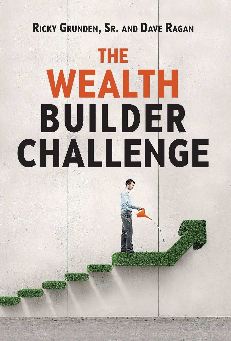 The Wealth Builder Challenge by Ricky Grunden Sr. and Dave Ragan