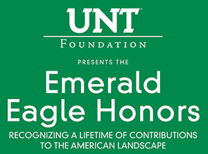 UNT Foundation present the Emerald Eagle Honors recognizing a lifetime of contributions to the American landscape