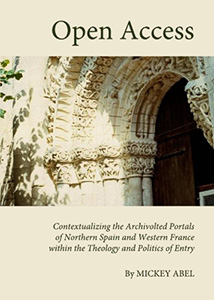 Open Access: Contextualizing the Archivolted Portals of Northern Spain and Western France Within the Theology and Politics of Entry bookcover