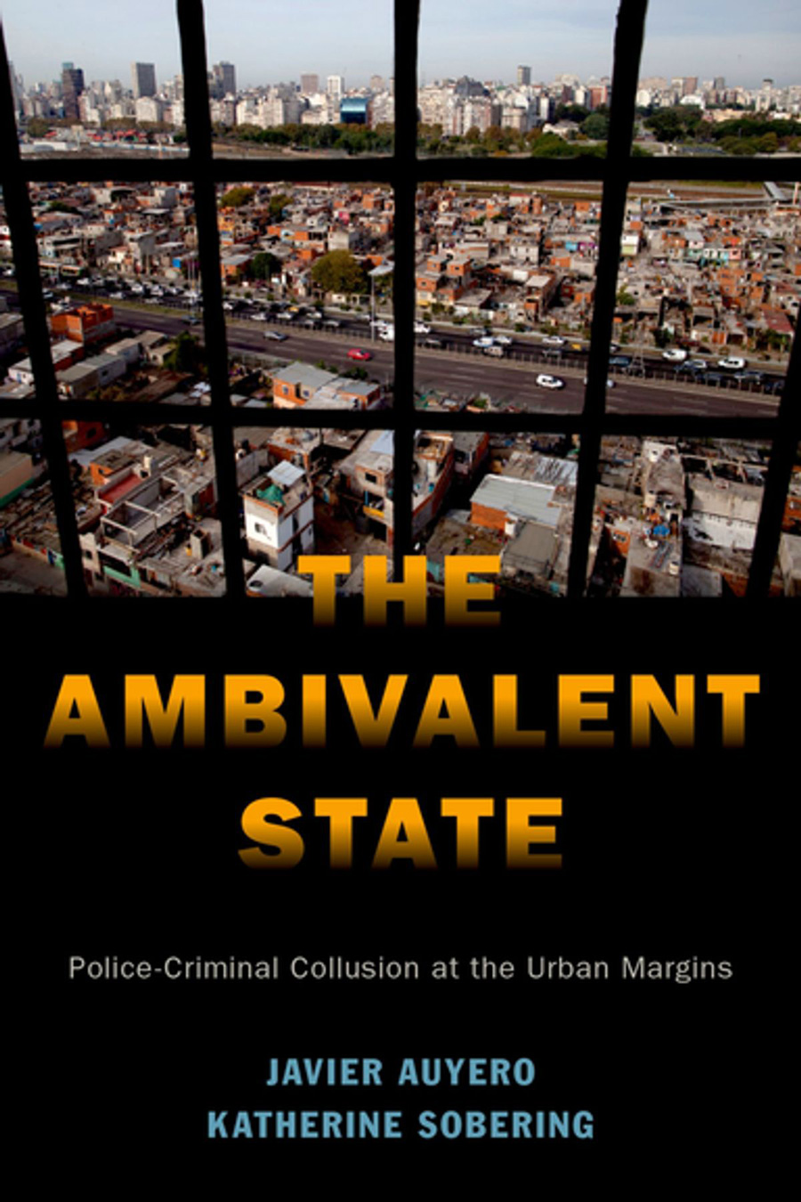 The Ambivalent State: Police-Criminal Collusion at the Urban Margins